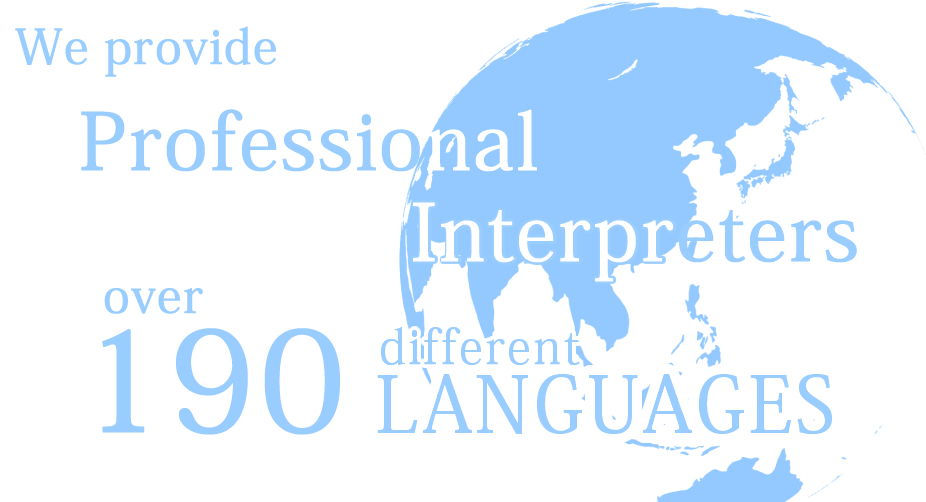 we provide professional interpreters over 190 different language